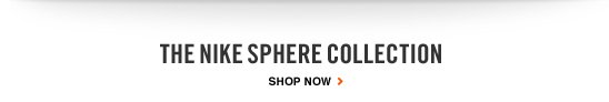 THE NIKE SPHERE COLLECTION | SHOP NOW