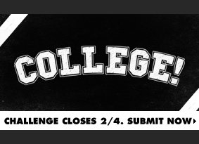 College Challenge - Closes 2/4. Submit now.