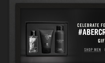CELEBRATE FEBRUARY 14 WITH #ABERCROMBIEHOT GIFT SETS          SHOP MENS