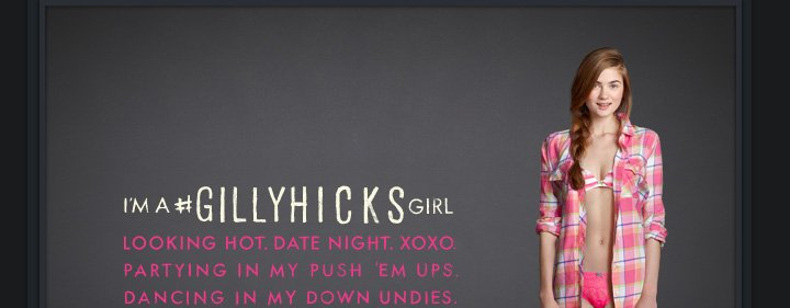 I'M A #GILLYHICKS GIRLS. LOOKING HOT. DATE NIGHT. XOXO. PARTYING IN MY PUSH 'EM UPS. DANCING IN MY DOWN UNIDIES