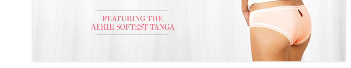 Featuring The Aerie Softest Tanga
