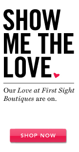 Show Me the Love. Shop Now.