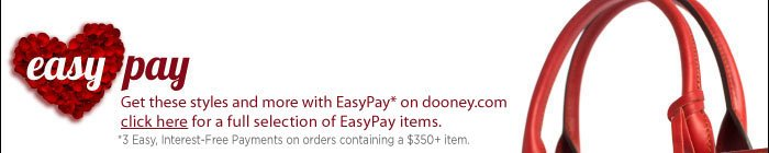 Easy Pay - Get these styles and more with EasyPay* on dooney.com click here for a full selection of Easy Pay items. *3 Easy, Interest-Free Payments on orders containing a $350+ item.