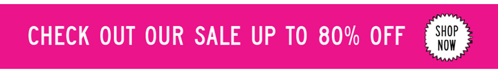 CHECK OUT OUR SALE UP TO 80% OFF | SHOP NOW
