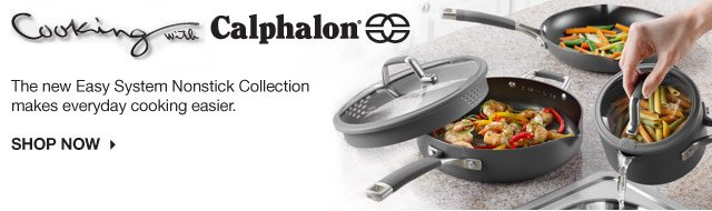 Cooking with Calphalon. The new Easy System Nonstick Collection makes everyday cooking easier. SHOP NOW
