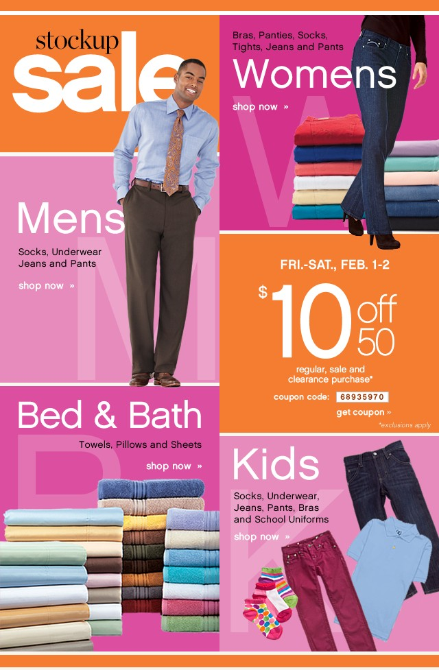 Stock Up Sale. Womens, Mens, Bed & Bath and Kids. $10 off regular and sale priced purchase. Get coupon.