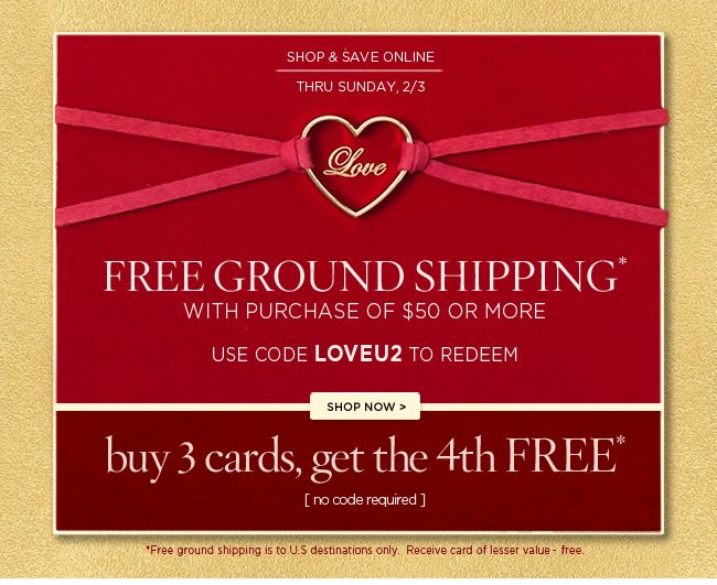 Free Ground Shipping*  on purchases of $50 or more   Use code LOVEU2 to redeem  Thru Sunday, 2/3   *Free Ground Shipping to U.S. destinations only   Shop at www.papyrusonline.com