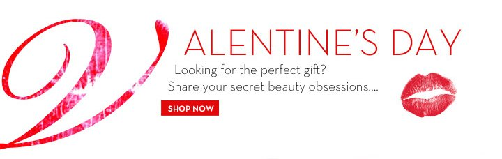VALENTINE'S DAY. Looking for the perfect gift? Share your secret beauty obsessions…SHOP NOW.