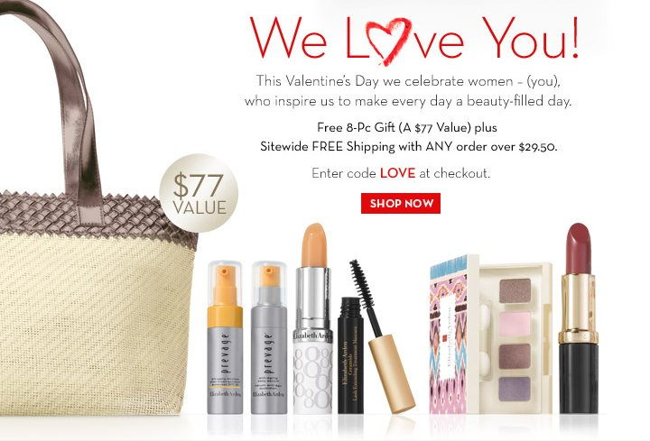 We Love You! This Valentine's Day we celebrate women - (you), who inspire us to make every day a beauty-filled day. Free 8-Pc Gift (A $77 Value) plus Sitewide FREE Shipping with ANY order  over $29.50. Enter code LOVE at checkout. SHOP NOW.