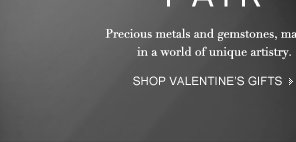 Precious metals and gemstones, married in a world of unique artistry. SHOP VALENTINE'S GIFTS