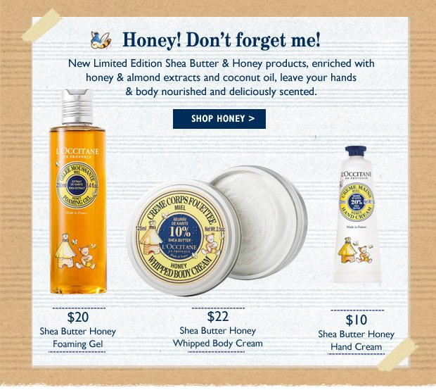 Honey! Don't forget me! New Limited Edition Shea Butter and Honey Products.