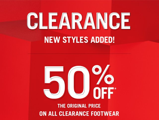 50% OFF THE ORIGINAL PRICE ON ALL CLEARANCE FOOTWEAR!
