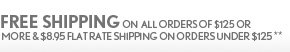 FREE SHIPPING ON ALL ORDERS  OF $125 OR MORE & $8.95 FLAT RATE SHIPPING ON ORDERS UNDER $125**