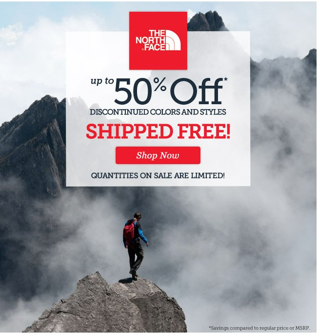 The North Face Sale | Up to 50% Off* Discontinued Styles and Colors, Shipped Free | Quantities on sale are limited! | Shop Now