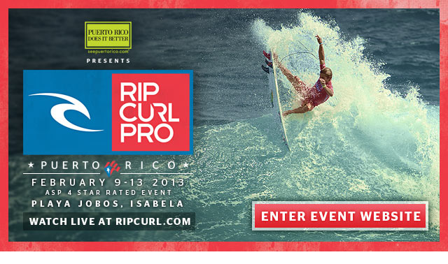 Rip Curl Pro Puerto Rico - February 9-13, 2013 - ASP 4 Star Rated Event - Playa Jobos, Isabela, Puerto Rico - Watch Live at ripcurl.com - Enter Event Website