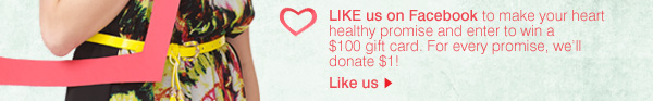 LIKE us on Facebook to make your heart healthy promise and enter to win a $100 gift card. For every promise, we'll donate $1! Like us.