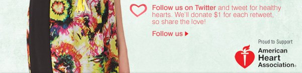 Follow us on Twitter and tweet for healthy hearts. We'll donate $1 for each retweet, so share the love! Follow us.