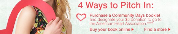4 Ways to pitch in: Purchase a Community Days booklet and designate your $5 donation to go to the American Heart Association.***