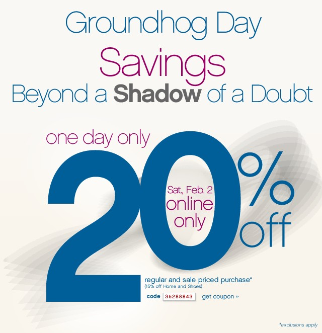 Groundhog Day Savings Beyond a Shadow of a Doubt. One day only.20% off. Get coupon.