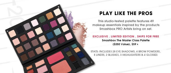 Play Like The Pros. This studio-tested palette features 49 makeup essentials inspired by the products Smashbox PRO Artists bring on set. Includes 28 eye shadows, 4 brow powders, 8 liners, 2 blushes, 3 highlighters & 4 glosses. Exclusive. Limited edition. Ships for free. Smashbox The Master Class Palette ($250 Value), $59.