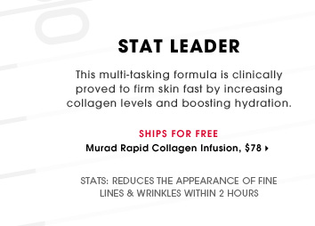 Stat Leader. This multi-tasking formula is clinically proved to firm skin fast by increasing collagen levels and boosting hydration. Reduces the appearance of fine lines & wrinkles within 2 hours. Ships for free. Murad Rapid Collagen Infusion, $78.