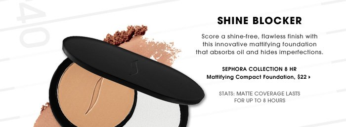 Shine Blocker. Score a shine-free, flawless finish with this innovative mattifying foundation that absorbs oil and hides imperfections. Matte coverage lasts for up to 8 hours
