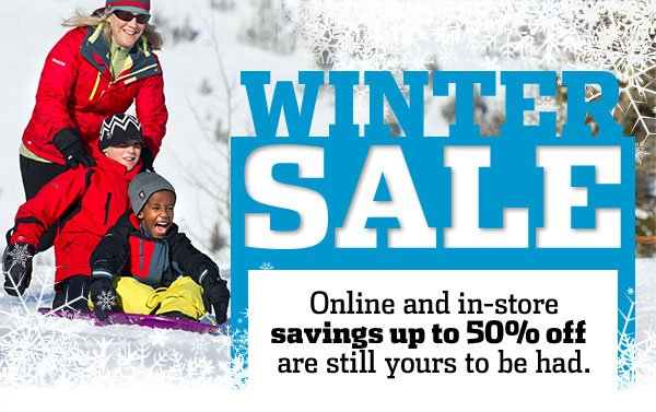 WINTER SALE: Online and in-store savings up to 50% off are still yours to be had.