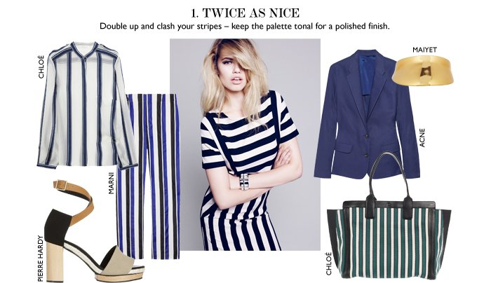 TWICE AS NICE  Double up and clash your stripes – keep the palette tonal for a polished finish.