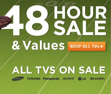 48 HOUR SALE and Values - All TVs On Sale - Shop All TVs