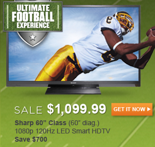 Sale $1,099.99 Sharp 60in Class (60in diag.) 1080p 120Hz LED Smart HDTV Save $700 - GET IT NOW