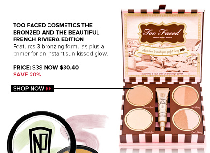 Too Faced Cosmetics The Bronzed and The Beautiful French Riviera Edition Features 3 bronzing formulas plus a primer for an instant sun-kissed glow. $38 NOW $30.50 Save 20% Shop Now>>