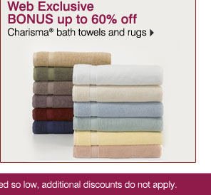 Web Exclusive BONUS up to 60% off  Charisma® bath towels and rugs. Available while supplies last. Bonus Buys priced so low, additional discounts do not apply.