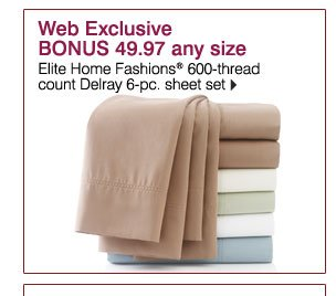 Web Exclusive BONUS 49.97 any  size Elite Home Fashions® 600-thread count Delray 6-pc. sheet set.