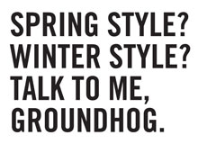Spring or Winter Style? Only the Groundhog Knows