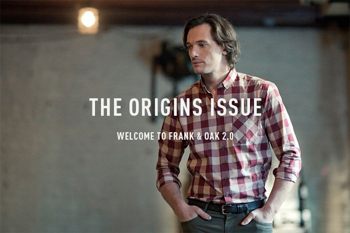 THE ORIGINS ISSUE - WELCOME TO FRANK & OAK 2.0