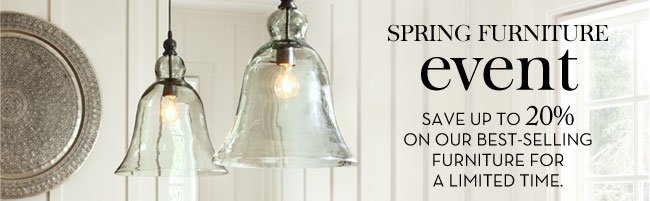 SPRING FURNITURE event - SAVE UP TO 20% ON OUR BEST-SELLING FURNITURE FOR A LIMITED TIME.