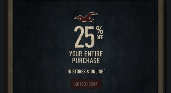 25% OFF YOUR ENTIRE  PURCHASE IN STORES & ONLINE* USE CODE 35244