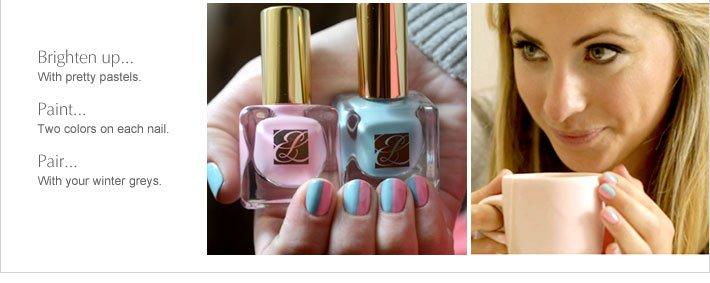 Brighten up… With pretty pastels.  Paint… Two colors on each nail.  Pair… With your winter greys.