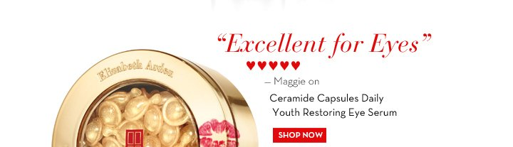 """Excellent for Eyes"" ♥♥♥♥♥ - Maggie on Ceramide Capsules Daily Youth Restoring Eye Serum. SHOP NOW."