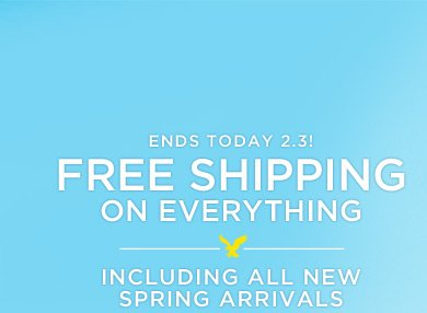 Ends Today 2.3! Free Shipping On Everything | Including All New Spring Arrivals