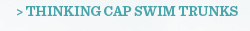 Thinking Cap Swim Trunks