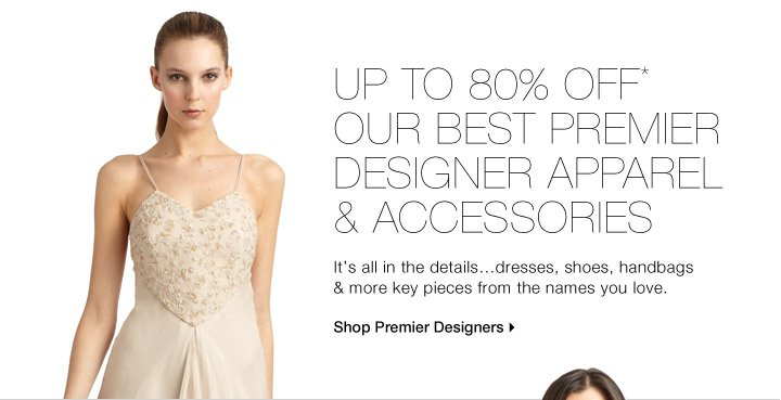 Up To 80% Off* Our Best Premier Designer Apparel & Accessories