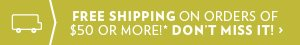 Free shipping on orders of $50 or more!*