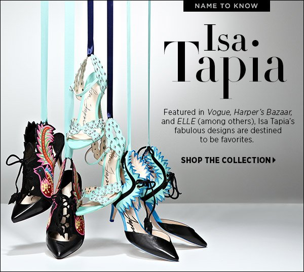 Meet your new shoe obsession. Featured in Vogue, Harper's Bazaar, and ELLE (among others), Isa Tapia's fabulous designs are destined to be favorites. Shop Isa Tapia >>