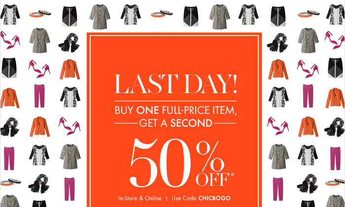 LAST DAY! Buy One Full–Price Item,   Get A Second 50% OFF*  In&ndasstore & Online Use code CHICBOGO  SHOP NOW