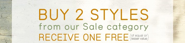 Buy two styles, receive one free.