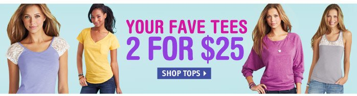 YOUR FAVE TEES 2 FOR  $25