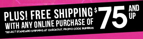 Free Shipping on any order of $75+ with Promo Code Super25