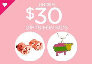 UNDER $30: GIFTS FOR KIDS