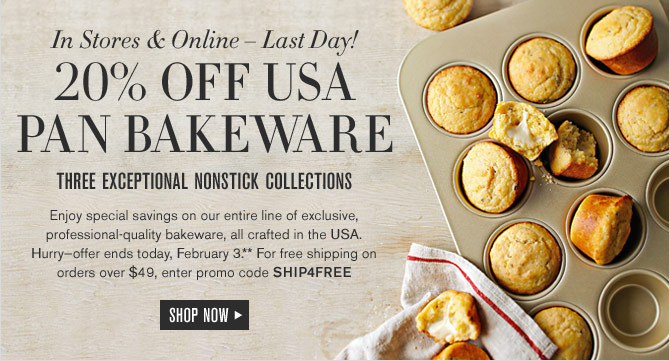 In Stores & Online – Last Day! 20% OFF USA PAN BAKEWARE - THREE EXCEPTIONAL NONSTICK COLLECTIONS -- SHOP NOW